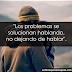 Los problemas se solucionan hablando, no dejando de hablar