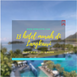 13 Hotel Murah Di Langkawi Tarif Budget Mulai 100 Ribuan