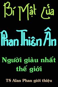 Bí Mật Của Phan Thiên Ân - Người Giàu Nhất Thế Giới - Alan Phan
