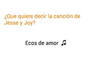 Significado de la canción Ecos de Amor Jesse Joy.