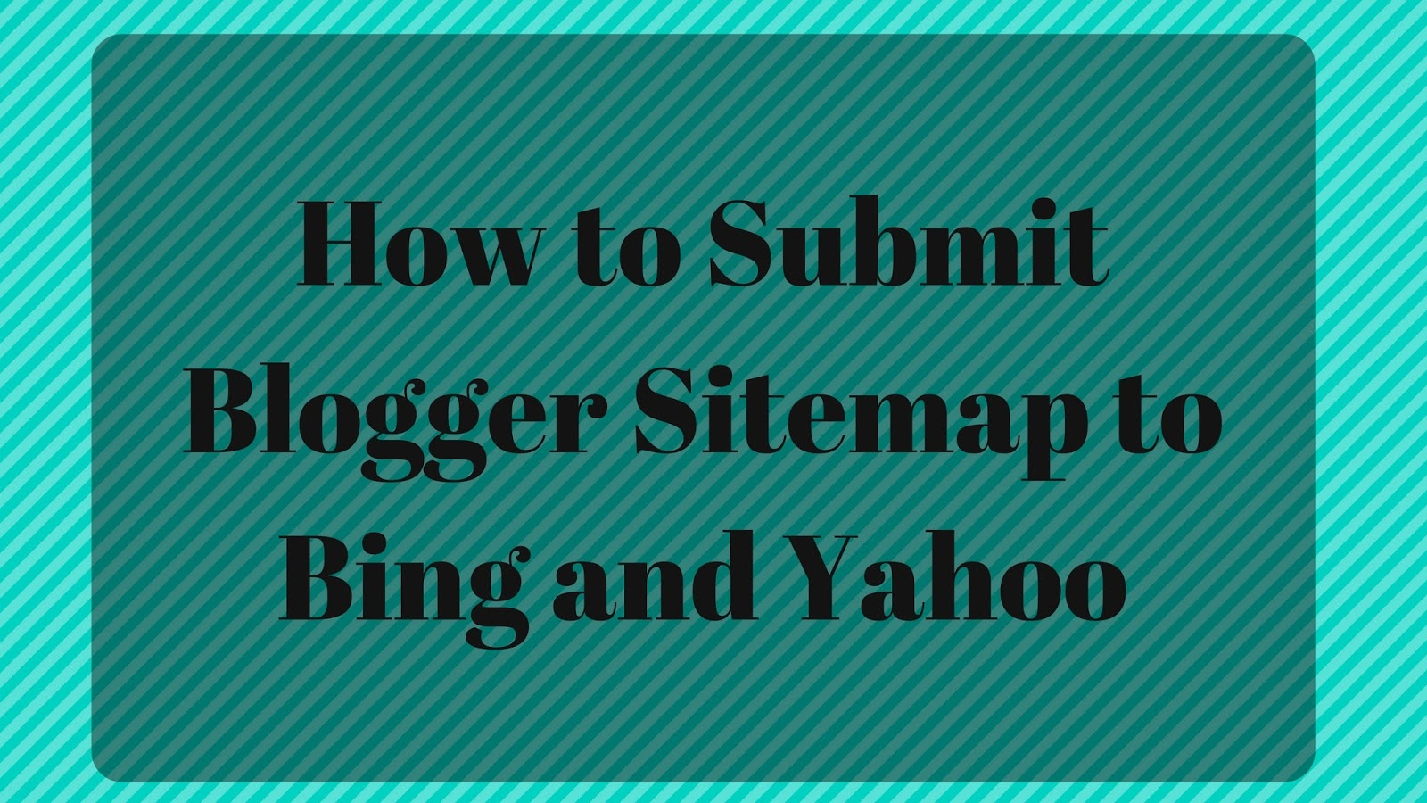 how to submit site map to bing and yahoo, submit a sitemap to bing webmaster tools, add a site map to yahoo