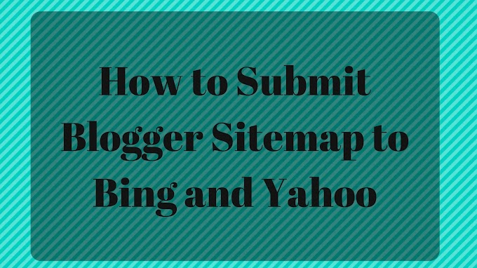 How To Submit Blogger Sitemap To Bing And Yahoo