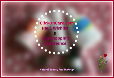 Clickoncare skincare haul, wishlist on Natural Beauty And Makeup blog