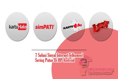 7 Solusi Sinyal Internet Telkomsel Sering Putus Di HP Android