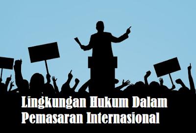 Lingkungan Hukum Dalam Pemasaran Internasional