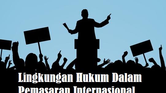Lingkungan Hukum Dalam Pemasaran Internasional Makalah Manajemen