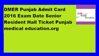 DMER Punjab Admit Card 2016 Exam Date Senior Resident Hall Ticket Punjab medical education.org