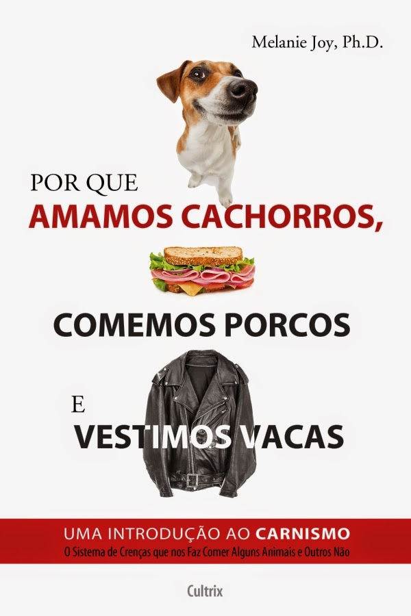 Por que amamos cachorros, comemos porcos e vestimos vacas - Uma introdução ao carnismo