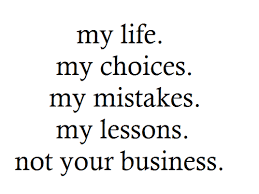 quotes about live you life: My life. My choices. My mistakes. My lesson. Not your business.