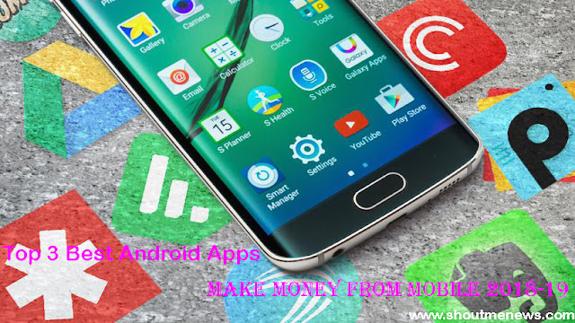 Top 3 Best Android Apps to Make Money From Mobile 2018-19