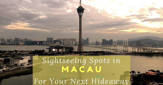 Sightseeing Spots in Macau For Your Next Hideaway