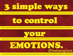 3 simple ways to control your emotions