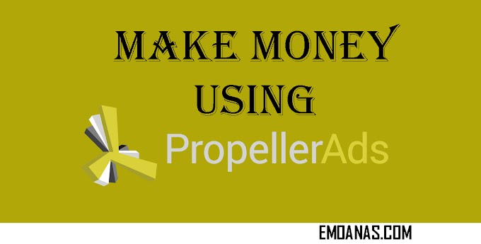 How To Make Money Using Propeller Ads