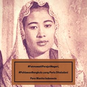 #FatmawatiPerajutNegeri, #PahlawanBengkulu yang Perlu Diteladani Para Wanita Indonesia