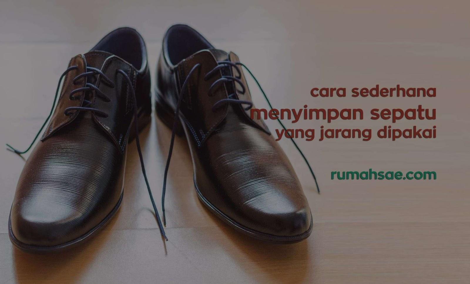 Cara Sederhana Menyimpan Sepatu dan Sandal yang Jarang Dipakai