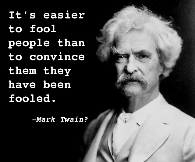 Mark Twain: It's easier to fool people than to convince them they have been fooled