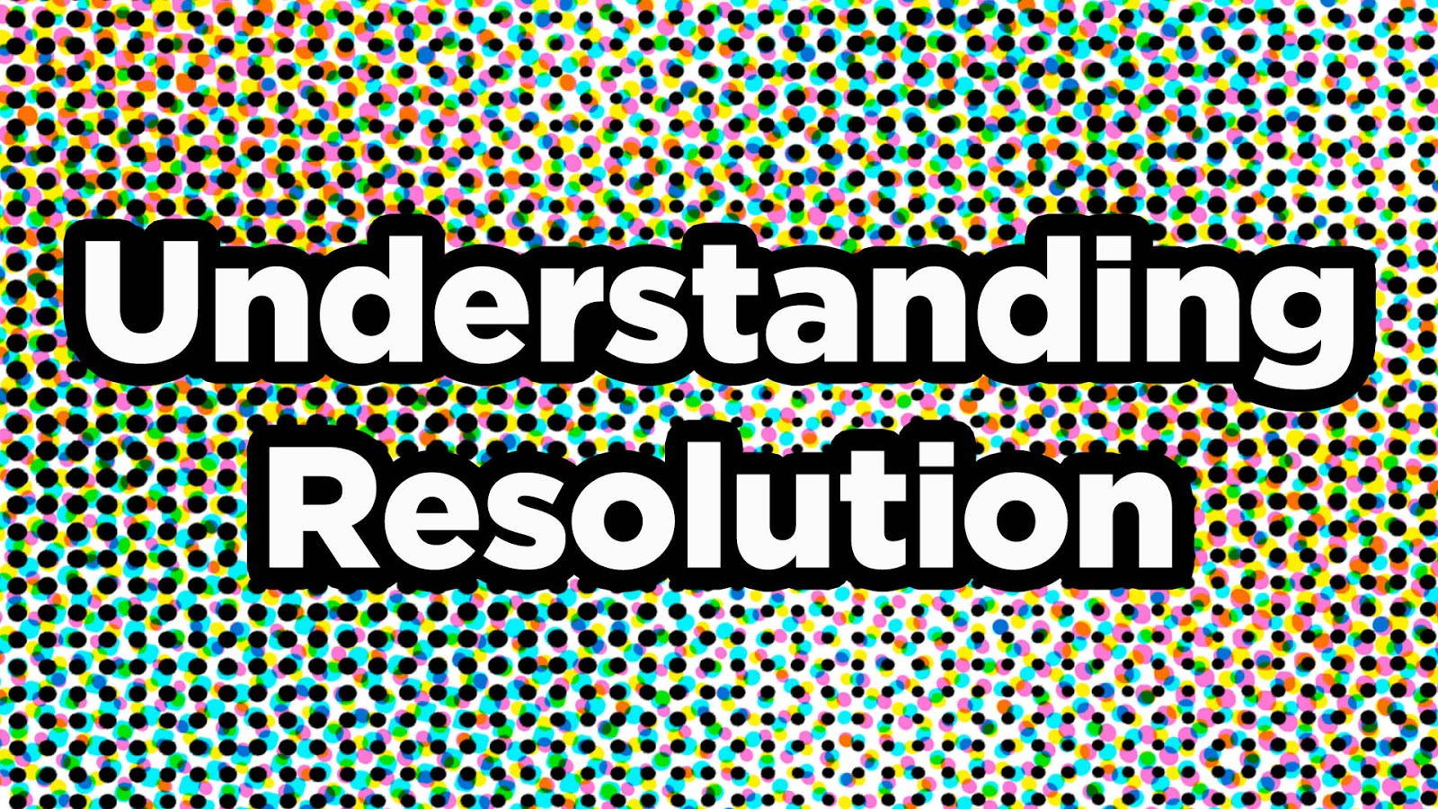 Understanding Resolution