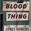Book Review and GIVEAWAY: A Blood Thing, by James Hankins {ends 5/24}