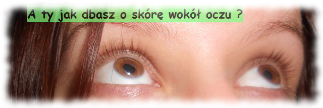 Moje kilka sposobów dbania o skórę w okół oczu