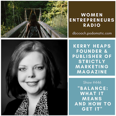 In this conversation Kerry too Deborah hash out Balance: What it Means too How to Get It alongside Kerry Heaps on Women Entrepreneurs Radio™