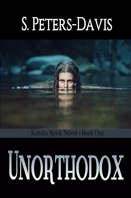 Unorthodox (A Kendra Spark Novel Book 1) by S. Peters-Davis