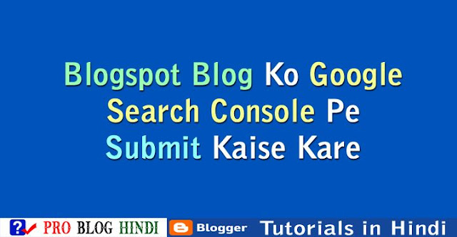how to add blogger to google webmaster tool, blogspot blog ko google search console se connect kaise kare, blogspot tutorial in hindi, blogger tutorial in hindi
