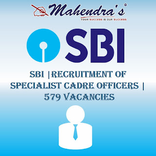 SBI | RECRUITMENT OF SPECIALIST CADRE OFFICERS | 579 VACANCIES