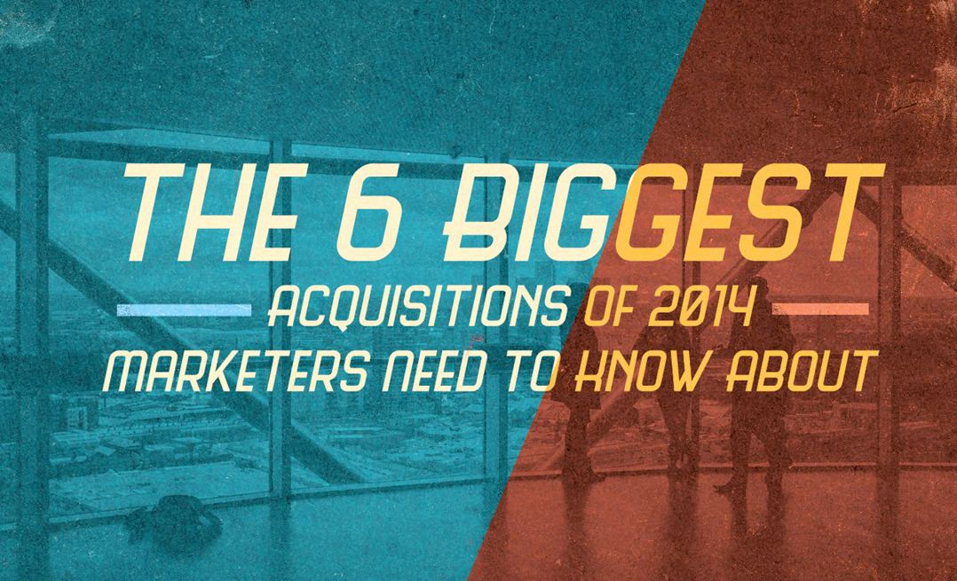 The 6 Biggest Acquisitions of 2014 Marketers Need to Know About - infographic