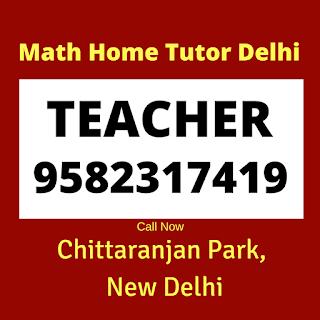 Math Home Tutor in Chittaranjan Park Delhi Call: 9582317419