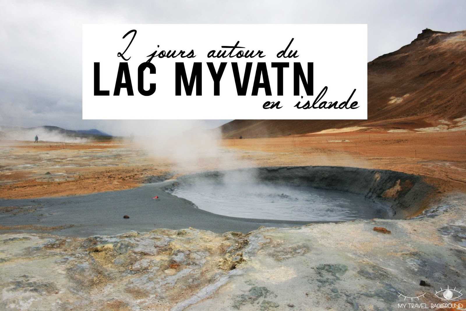 My Travel Background : 2 jours autour du lac Myvatn en Islande
