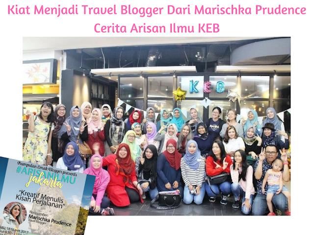 Kiat Menjadi Travel Blogger Dari Marischka Prudence: Cerita Arisan Ilmu KEB