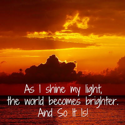 As I shine my light, the world becomes brighter. And So It Is!