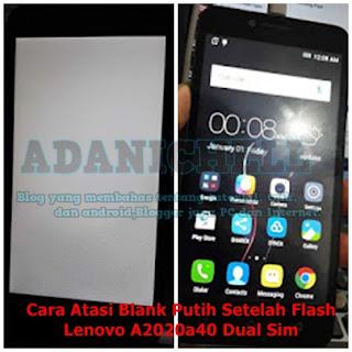Cara Atasi Blank Putih Setelah Flash Lenovo A2020a40 Dual Sim