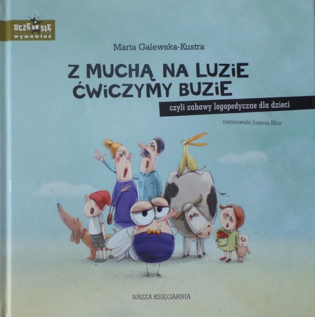"""""""Z muchą na luzie ćwiczymy buzie, czyli zabawy logopedyczne dla dzieci"""" - Marta Galewska-Kustra"""
