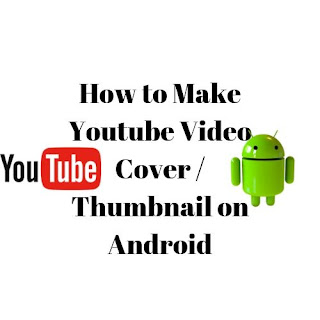 How to Make Youtube Video Cover / Thumbnail on Android