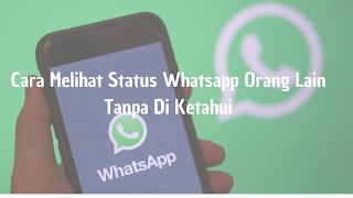 Cara Melihat Status Whatsapp Orang Lain Tanpa Diketahui