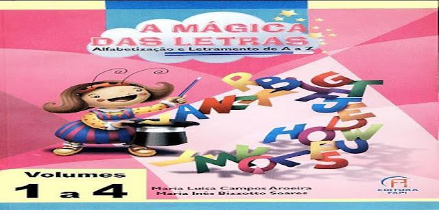 BAIXE EM PDF -  O LIVRO A MÁGICA DAS LETRAS - VOLUME 1 - Alfabetização e Letramento de A a Z