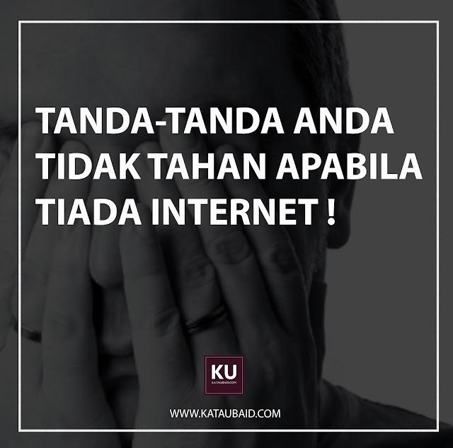 TANDA-TANDA KITA TAK BOLEH HIDUP TANPA INTERNET !