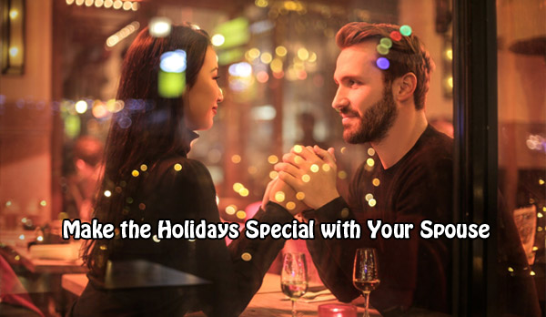 make the holidays special with your spouse- marriage - family - children - happy couple - couples vacation