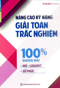 Nâng Cao Kỹ Năng Giải Toán Trắc Nghiệm 100% Dạng Bài Mũ - Logarit, Số Phức