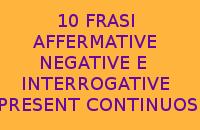 FRASI AFFERMATIVE NEGATIVE E INTERROGATIVE CON IL PRESENT CONTINUOS