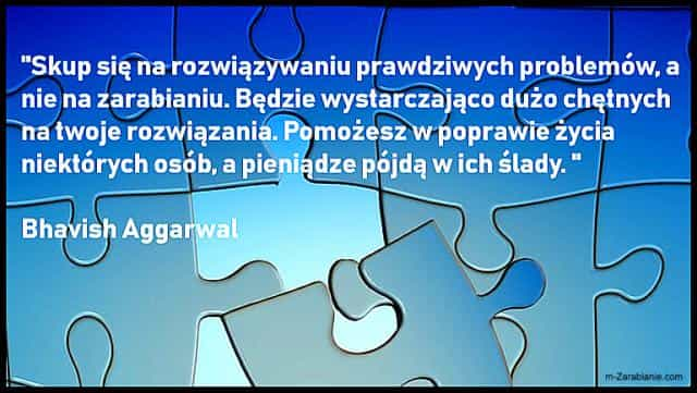 Bhavish Aggarwal, cytaty o zarabianiu.