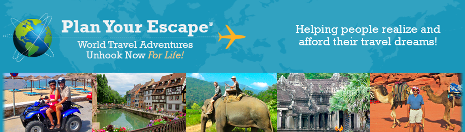 Plan Your Escape® World Travel Adventures - Unhook Now... for Life!