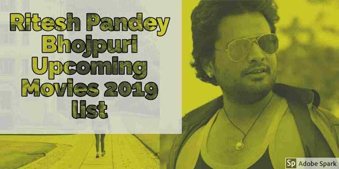 Ritesh Pandey Bhojpuri Upcoming Movies 2019 and 2020 List