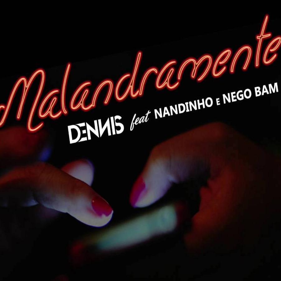 Malandramente – Dennis e Mc's Nandinho & Nego Bam