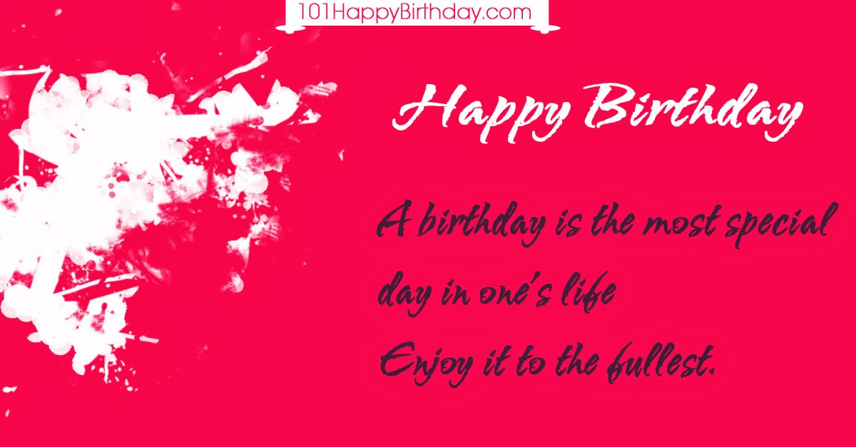 A birthday is the most special day in one's life Enjoy it to the fullest