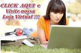 CLICK AQUI E VISITE NOSSA LOJA VIRTUAL