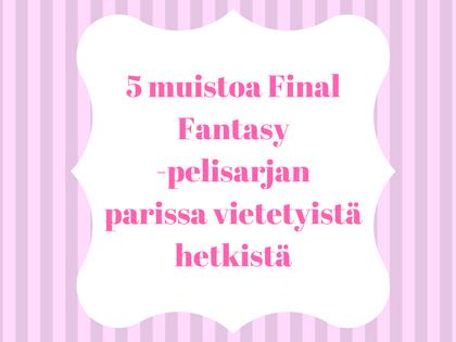 5 muistoa Final Fantasy -pelisarjan parissa vietetyistä hetkistä