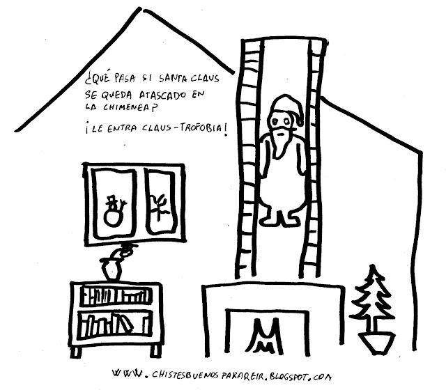 – ¿Qué pasa si Santa Claus se queda atascado en la chimenea? – ¡Le da Claus-trofobia!