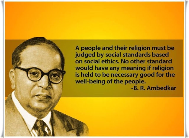 B. R. Ambedkar Quotes - A people and their religion must be judged by social standards
